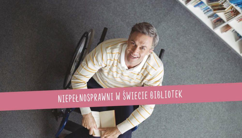 Niepełnosprawni w świecie bibliotek