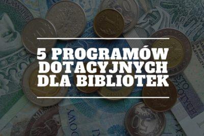 5 PROGRAMÓW DOTACYJNYCH DLA BIBLIOTEK